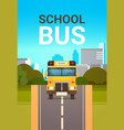 yellow school bus front view pupils transport vector image vector image