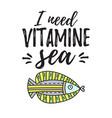 i need vitamine sea vector image
