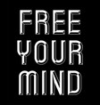 quotes free your mind typography design for tshir vector image vector image