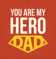 you are my hero dad vector image vector image