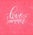 hand lettering inspirational poster love summer vector image