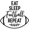 eat sleep football repeat on white background vector image