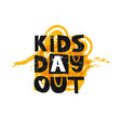 kids day out lettering cute kids poster vector image vector image