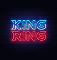 fight club neon sign king of the ring neon vector image vector image