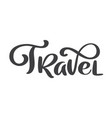 travel text lettering design for posters vector image