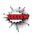 Comic text eeew sound effects pop art vector image vector image