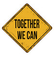together we can vintage rusty metal sign vector image