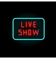 Light neon live show label vector image