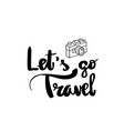 lets go travel lettering handwritten calligraphy vector image vector image
