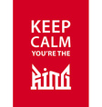 Keep calm youre the King poster with crown vector image vector image