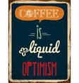 Retro metal sign Coffee is liquid optimism vector image vector image