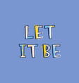 let it be inscription written with decorative vector image vector image