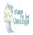 time to be unicorn quote unicorn vector image