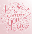 hand lettering inspiring quote - my heart is vector image