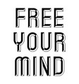 quotes free your mind vector image vector image