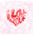 big heart with lettering - i love you typography vector image vector image