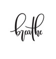 breathe typography vector image