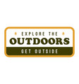 explore outdoors get outside nature adventure vector image vector image