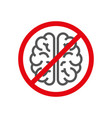 sign with brain concept to deny thinking vector image vector image