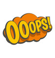 ooops comic text speech bubble icon isolated vector image vector image