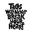 tacos will never break your heart vector image vector image