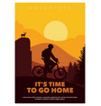 its time to go home poster mountain bike vector image