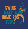 t shirt design swing make a home run today with vector image
