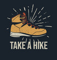 t shirt design take a hike with hiking boots vector image