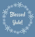 blessed yule winter snowflakes wreath vector image vector image
