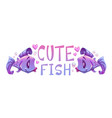 cute fishes vector image vector image