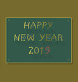 happy new year 2019 festive inscription vector image