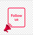 follow us message quote megaphone icon vector image