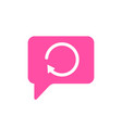 bubble chat messsage refresh reload sync icon vector image vector image