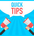 male hand holding megaphone with quick tips vector image