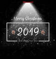 merry christmas and happy 2019 new year vector image vector image