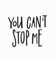 you cant stop me t-shirt quote lettering vector image vector image