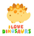 kawaii dinosaur and lettering i love dinosaurs vector image vector image