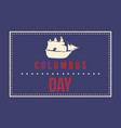 columbus day greeting card background vector image