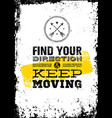 find your direction and keep moving motivation vector image vector image