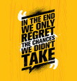in the end we regret only the chances we did not vector image vector image