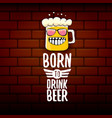 born to drink beer concept print vector image
