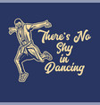 t shirt design theres no shy in dancing with man vector image