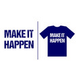 make it happen typography inspiration quote vector image vector image