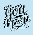 hand lettering for with god nothing shall be vector image vector image