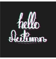 Hello Autumn with Glitch Effect Fall Themed Text vector image