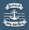 you are my anchor declaration love isolated on vector image vector image
