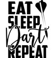 eat sleep dart repeat on white background vector image