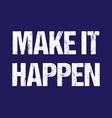 make it happen typography motivation quote vector image