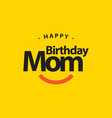 happy birthday mom template design vector image vector image
