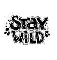 stay wild hand written lettering for greeting card vector image